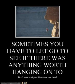 SOMETIMES YOU HAVE TO LET GO TO SEE IF THERE WAS ANYTHING WORTH HANGING ON TO