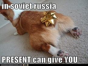 in soviet russia  PRESENT can give YOU