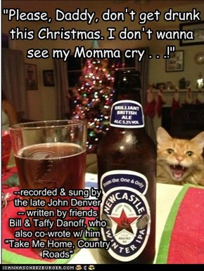 """Please, Daddy, don't get drunk this Christmas. I don't wanna see my Momma cry . . .!"""