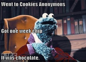 Went to Cookies Anonymous Got one week chip It was chocolate.