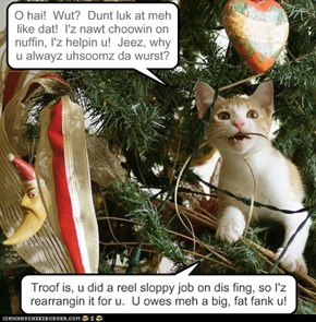 Nice try, Kitty! I spent hours on that tree!