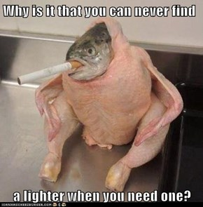 Why is it that you can never find  a lighter when you need one?
