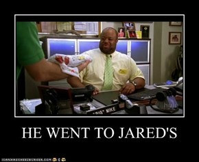 HE WENT TO JARED'S