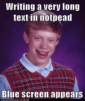 Writing a very long text in notpead  Blue screen appears