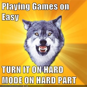 Playing Games on Easy  TURN IT ON HARD MODE ON HARD PART