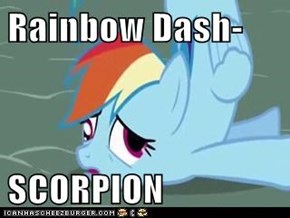 Rainbow Dash-  SCORPION