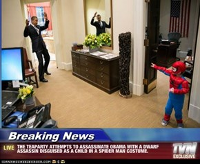 Breaking News - THE TEAPARTY ATTEMPTS TO ASSASSINATE OBAMA WITH A DWARF ASSASSIN DISGUISED AS A CHILD IN A SPIDER MAN COSTUME.