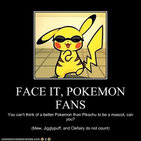 FACE IT, POKEMON FANS