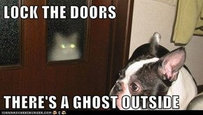 LOCK THE DOORS  THERE'S A GHOST OUTSIDE