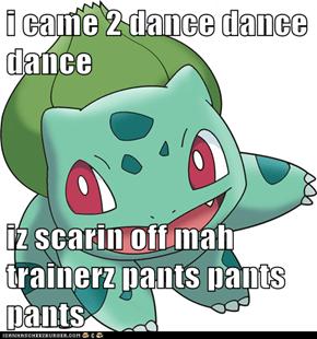 i came 2 dance dance dance  iz scarin off mah trainerz pants pants pants