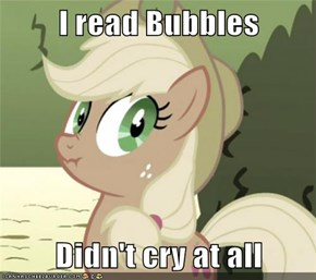 I read Bubbles  Didn't cry at all