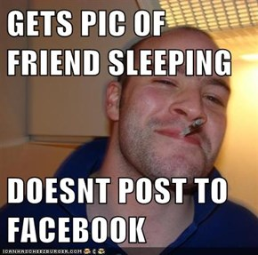 GETS PIC OF FRIEND SLEEPING  DOESNT POST TO FACEBOOK