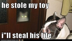 "he stole my toy  i""ll steal his life"