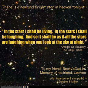 """"""" In the stars I shall be living.  In the stars I shall be laughing.  And so it shall be as if all the stars are laughing when you look at the sky at night. """""""