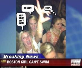 Breaking News - BOSTON GIRL CAN'T SWIM