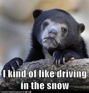 I kind of like driving in the snow