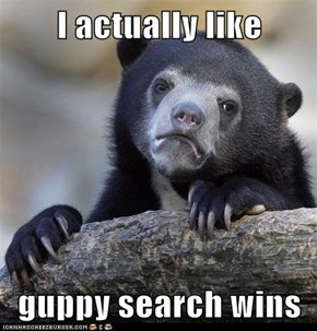 I actually like  guppy search wins