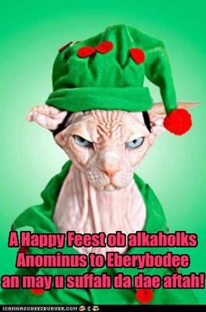 A Happy Feest ob alkaholks Anominus to Eberybodee an may u suffah da dae aftah!