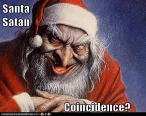 Santa                                                                                                                                                                              Satan                              Coincidence?