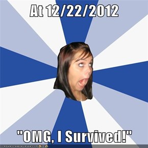 "At 12/22/2012  ""OMG, I Survived!"""