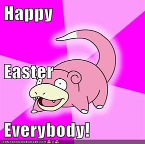 Happy Easter Everybody!