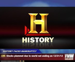 HISTORY FACES BANKRUPTCY - Stocks plummet due to world not ending on 12/21/12
