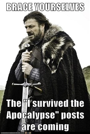"BRACE YOURSELVES  The ""I survived the Apocalypse"" posts are coming"