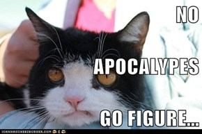 NO APOCALYPES GO FIGURE...