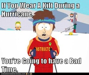 If You Wear A Kilt During a Hurricane,  You're Going to have a Bad Time.