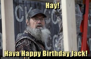 Hay!  Hava Happy Birthday Jack!