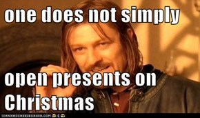 one does not simply  open presents on Christmas