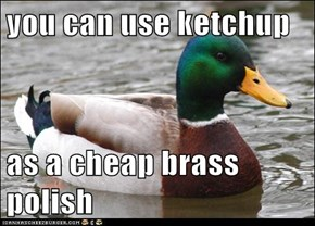 you can use ketchup  as a cheap brass polish