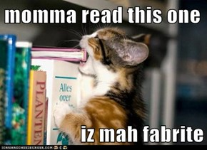 momma read this one  iz mah fabrite