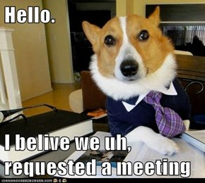 Hello.  I belive we uh, requested a meeting