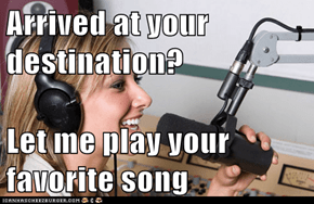 Arrived at your destination?  Let me play your favorite song