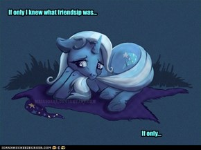 If only I knew what friendsip was...
