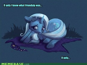 The sad and miserable Trixie.