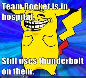 Team Rocket is in hospital.  Still uses thunderbolt on them.