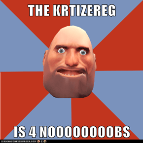 THE KRTIZEREG  IS 4 NOOOOOOOOBS
