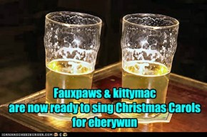 Fauxpaws & kittymac are now ready to sing Christmas Carols for eberywun
