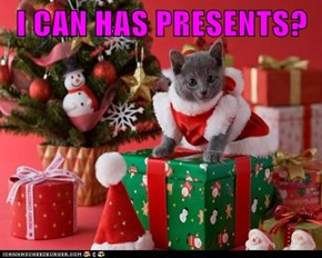 I CAN HAS PRESENTS?