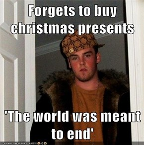 Forgets to buy christmas presents  'The world was meant to end'