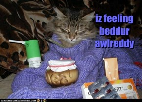 iz feeling  beddur  awlreddy