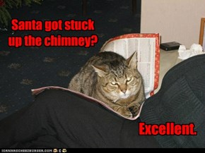 Santa got stuck up the chimney?