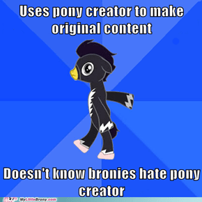 All Bronies use pony creator... Right?