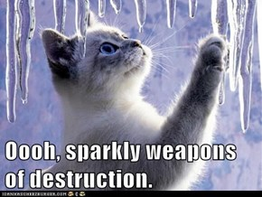 Oooh, sparkly weapons of destruction.