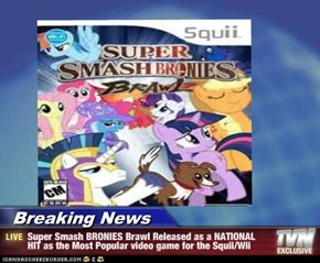 Breaking News - Super Smash BRONIES Brawl Released as a NATIONAL HIT as the Most Popular video game for the Squii/Wii
