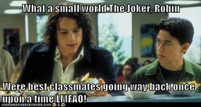 What a small world The Joker, Robin  Were best classmates going way back once upon a time LMFAO!