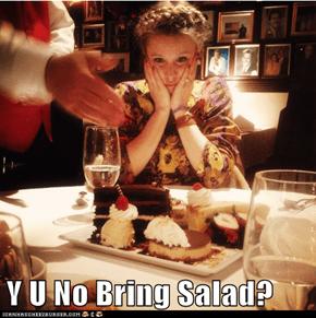 Y U No Bring Salad?