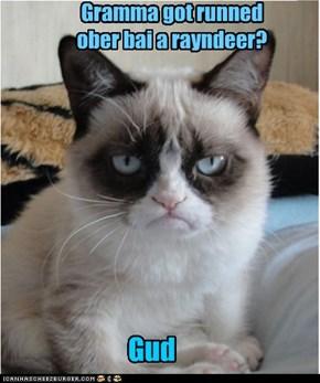 Gramma got runned ober bai a rayndeer?